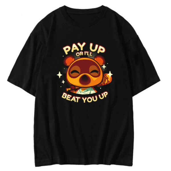 Pay Up or I Will Beat You Up Animal Crossing Tee
